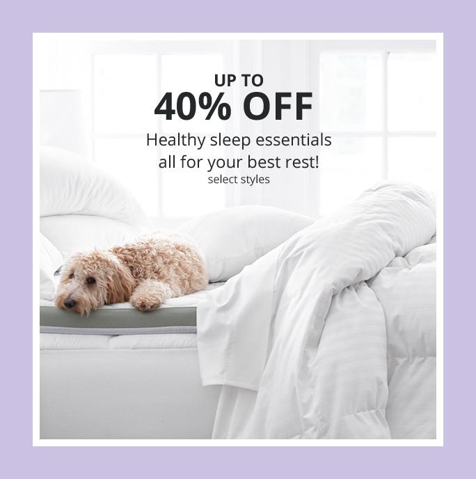 UP TO 40% OFF Healthy sleep essentials all for your best rest!