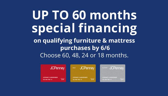 Up to 60 months special financing on qualifying furniture & mattress purchases by 6/6